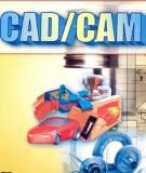 Công nghệ CAD/CAM và nguyên lý điều khiển trong công nghiệp Phần 1 - Nguyễn Thế Tranh