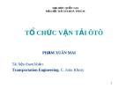 Bài giảng Tổ chức vận tải ô tô - Phạm Xuân Mai