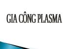 Bài giảng Gia công plazma