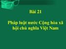 Bài giảng GDCD 8 bài 21: Pháp luật nước Cộng hòa xã hội chủ nghĩa Việt Nam