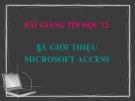 Bài giảng Tin học 12 bài 3: Giới thiệu Microsoft Access