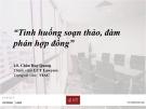 Bài giảng Tình huống soạn thảo, đàm phán hợp đồng - LS. Châu Huy Quang