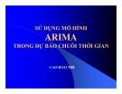 Bài giảng Sử dụng mô hình Arima trong dự báo chuỗi thời gian - Cao Hào Thi