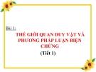 Bài giảng GDCD 10 bài 1: Thế giới quan duy vật và PP luận biện chứng