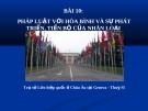 Bài giảng GDCD 12 bài 10: Pháp luật với hòa bình và sự phát triển tiến bộ của nhân loại