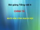 Bài giảng Chính tả: Nghe, viết: Mười năm cõng bạn đi học - Tiếng việt 4 - GV.N.Hoài Thanh