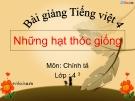 Bài giảng Chính tả: Nghe, viết: Những hạt thóc giống - Tiếng việt 4 - GV.N.Hoài Thanh