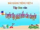 Bài giảng Tiếng Việt 4 tuần 7 bài: Tập làm văn - Luyện tập phát triển câu chuyện