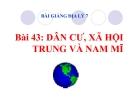 Bài giảng Địa lý 7 bài 43: Dân cư, xã hội Trung và Nam Mĩ