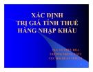 Bài giảng Xác định trị giá tính thuế hàng nhập khẩu - Th.S Vũ Thúy Hoài