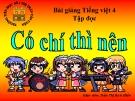 Bài giảng Tiếng Việt 4 tuần 11 bài: Tập đọc - Có chí thì nên