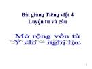 Bài giảng LTVC: Mở rộng vốn từ: Ý chí - Nghị lực - Tiếng việt 4 - GV.N.Hoài Thanh