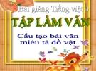 Bài giảng Tập làm văn: Cấu tạo bài văn miêu tả đồ vật - Tiếng việt 4 - GV.N.Hoài Thanh
