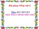 Bài giảng Kể chuyện: Một phát minh nho nhỏ - Tiếng việt 4 - GV.N.Hoài Thanh