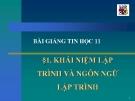 Bài giảng Tin học 11 bài 1: Khái niệm về lập trình và ngôn ngữ lập trình