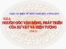 Bài giảng GDCD 10 bài 4: Nguồn gốc vận động phát triển của sự vật và hiện tượng