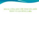 Bài giảng GDCD 10 bài 12: Công dân với tình yêu hôn nhân gia đình