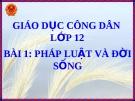 Bài  giảng GDCD 12 bài 1: Pháp luật và đời sống
