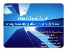 Thuyết trình: Đấu thầu quốc tế trong hoạt động đầu tư tại Việt Nam