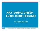 Bài giảng Xây dựng chiến lược kinh doanh - TS. Phạm Văn Phổ