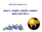 Bài giảng Địa lý 12 bài 9: Thiên nhiên nhiệt đới ẩm gió mùa