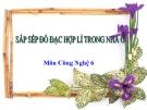Bài giảng Sắp xếp đồ đạc hợp lí trong nhà ở - Công nghệ 6 - GV. L.M.Trang
