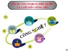 Bài giảng Thu hoạch bảo quản và chế biến nông sản - Công nghệ 7 - GV. L.M.Trang