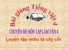 Bài giảng Tập làm văn: Luyện tập miêu tả cây cối - Tiếng việt 4 - GV.N.Hoài Thanh