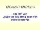 Bài giảng Tập làm văn: Luyện tập xây dựng văn tả con vật - Tiếng việt 4 - GV.N.Hoài Thanh