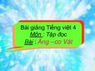 Bài giảng Tập đọc: Ăng co Vát - Tiếng việt 4 - GV.N.Hoài Thanh