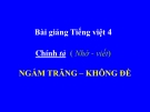 Bài giảng Chính tả: Ngắm trăng - Không đề - Tiếng việt 4 - GV.N.Hoài Thanh