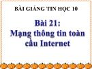 Bài giảng Tin học 10 bài 21: Mạng thông tin toàn cầu Internet