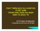 Bài giảng Phát triển dịch vụ Logistics ở Việt Nam trong điều kiện hội nhập kinh tế quốc tế - GS.TS. Đoàn Thị Hồng Vân