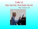 Bài giảng Âm nhạc 1 bài 26: Học hát Hòa bình cho bé