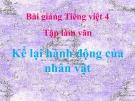 Bài giảng Tiếng Việt 4 tuần 2 bài: Tập làm văn - Kể lại hành động của nhân vật