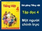 Slide bài Tập đọc: Một người chính trực - Tiếng việt 4 - GV.Lâm Ngọc Hoa