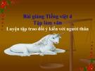 Slide bài TLV: Luyện tập trao đổi ý kiến với người thân - Tiếng việt 4 - GV.Lâm Ngọc Hoa