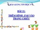 Bài giảng Thêm hình ảnh vào trang chiếu - Tin học 9 - GV.Tr.H.Hạnh