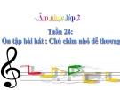 Bài giảng Âm nhạc 2 bài 24: Ôn tập hát Chú chim nhỏ dễ thương