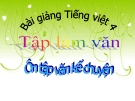 Slide bài Tập làm văn: Ôn tập văn kể chuyện - Tiếng việt 4 - GV.Lâm Ngọc Hoa