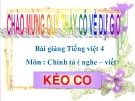Slide bài Chính tả: Nghe, viết: Kéo co. Phân biệt r/d/gl - Tiếng việt 4 - GV.Lâm Ngọc Hoa