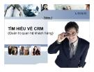 Thuyết minh: Tìm hiểu về CRM (Quản trị quan hệ khách hàng)