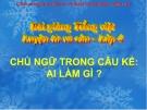 Slide bài Luyện từ và câu: Chủ ngữ trong câu Ai làm gì - Tiếng việt 4 - GV.Lâm Ngọc Hoa