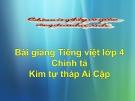 Slide bài Chính tả Nghe, viết: Kim tự tháp Ai Cập  - Tiếng việt 4 - GV.Lâm Ngọc Hoa