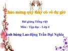 Slide bài Tập đọc: Anh hùng Lao động Trần Đại Nghĩa - Tiếng việt 4 - GV.Lâm Ngọc Hoa