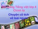 Slide bài Chính tả: Chuyện cổ tích về loài người - Tiếng việt 4 - GV.Lâm Ngọc Hoa