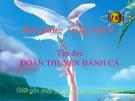 Slide bài Tập đọc: Đoàn thuyền đánh cá - Tiếng việt 4 - GV.Lâm Ngọc Hoa
