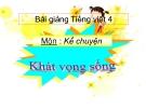 Bài giảng Tiếng Việt 4 tuần 32 bài: Kể chuyện - Khát vọng sống