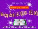 Slide bài LTVC: Mở rộng vốn từ: Lạc quan -Yêu đời - Tiếng việt 4 - GV.Lâm Ngọc Hoa