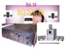 Bài giảng Công nghệ 12 bài 18: Máy tăng âm